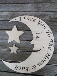 Gorgeous, gorgeous moon shape with two stars and a cut out inscription saying: I love you to the moon & back Comes with two bonus stars to hang and personalise . the moon measures approximately high designed by daisy moon copyright daisymoo Mom Tattoos, Back Tattoos, Star Tattoos, Tatoos, Future Tattoos, To The Moon And Back Tattoo, I Love You To The Moon And Back, Wooden Craft Shapes, Moon Shapes