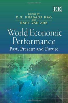 World economic performance : past, present and future : essays in celebration of the life and work of Angus Maddison / edited by D. S. Prasada Rao, Bart van Ark