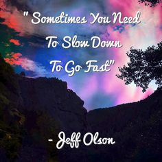"""#WordsOfWisdom Wednesday """"Sometimes You Need To Slow Down To Go Fast"""" ;) #JeffOlson #Quote #WiseWords #Inspiration"""