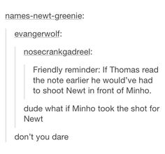 First of all: HOW DARE YOU. Newt's death was too much for me, DON'T YOU DARE KILL MINHO TOO!!!