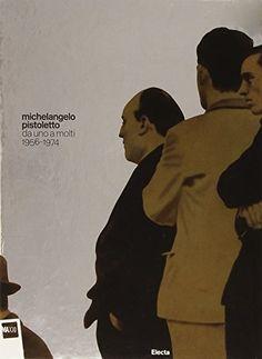 Michelangelo Pistoletto. Da uno a molti. 1956-1974 - C. Basualdo - Libri