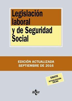 Legislación laboral y de seguridad social.    18ª ed.    Tecnos, 2016