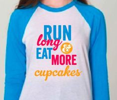 Run Long & Eat More Cupcakes @Keri Shuck Meyers - this made me think of you!