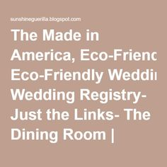 The Made in America, Eco-Friendly Wedding Registry- Just the Links- The Dining Room   Sunshine Guerrilla