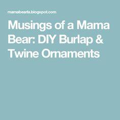 Musings of a Mama Bear: DIY Burlap & Twine Ornaments