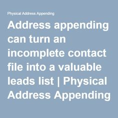 Address appending can turn an incomplete contact file into a valuable leads list | Physical Address Appending