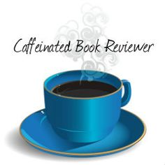 Caffeinated Book Reviewer -book review blog sharing YA, NA and Adult fiction from romance to horror and everything in between..
