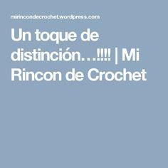 Un toque de distinción…!!!! | Mi Rincon de Crochet