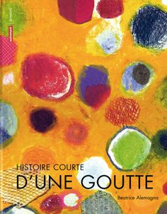 Histoire courte d'une goutte : beatrice alemagna. Beautiful book from the samples I saw on line:http://www.beatricealemagna.com/books/histoire-courte-dune-goutte/