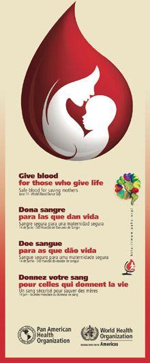 Día mundial de la donación de sangre . 14 de junio 2014. El tema de la campaña de este año es «Sangre segura para salvar a las parturientas». Su objetivo es la sensibilización acerca de la importancia del acceso oportuno a sangre y productos sanguíneos seguros en todos los países en el contexto de un enfoque integral de la prevención de la mortalidad materna.