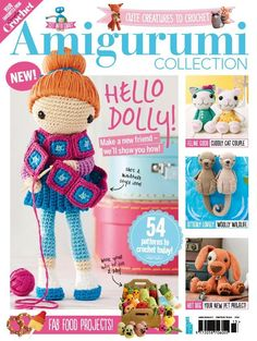 In this issue:  Hello Dolly! Make a new friend - we'll show you how!  54 patterns to crochet today  FAB food projects  Feline good - cuddly cat couple  Otterly lovely - wooly wildlife  Hot dog - Your new pet project!
