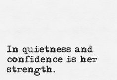 """""""In quietness and confidence is her strength."""""""