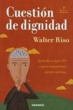 Cuestion de dignidad – Walter Riso en PDF   Libros Gratis Good Books, Books To Read, My Books, Walter Riso Pdf, Bussines Ideas, Grammar Book, Wh Questions, Book Lovers, Education