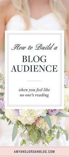 How to Build a Blog Audience When you Feel Like No One's Reading.