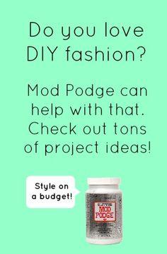 Tons of Mod Podge fashion craft ideas - on a budget, too!