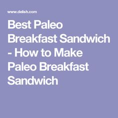 Best Paleo Breakfast Sandwich - How to Make Paleo Breakfast Sandwich