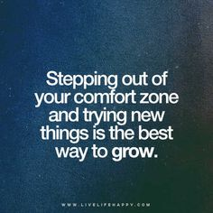 Stepping out of your comfort zone and trying new things is the only way to grow. livelifehappy.com