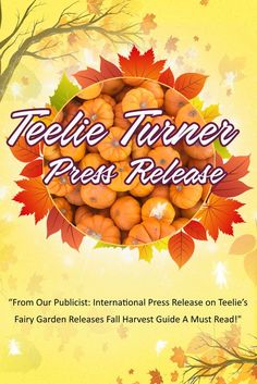 "Teelie's Fairy Garden Press Release: Teelie Turner's new story ""From Our Publicist: International Press Release on Teelie's Fairy Garden Releases Fall Harvest Guide A Must Read!"