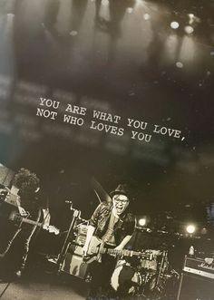 You are what you love, not who loves you - Save Rock and Roll - Fall Out Boy My favorite lyrics. We Will Rock You, Love You, My Love, Band Quotes, Lyric Quotes, Band Memes, I Love Music, Music Is Life, Save Rock And Roll