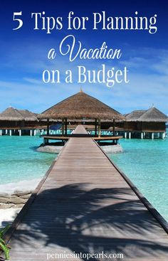 5 Tips for Planning a Vacation on a Budget - penniesintopearls.com - Super useful tips to help you save money on vacation. Follow these 5 tips for planning a vacation on a budget and you will have a frugal fabulous getaway!