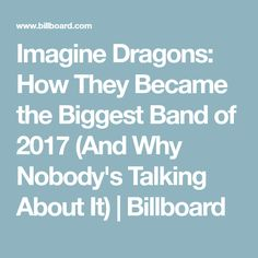 Imagine Dragons: How They Became the Biggest Band of 2017 (And Why Nobody's Talking About It) | Billboard