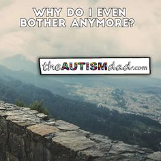 Why do I even bother anymore?   Today is one of those days where I'm just not sure why I even bother trying.  http://www.theautismdad.com/2016/06/03/why-do-i-even-bother-anymore/  Please Like, Share and visit our Sponsors  ‪#‎Autism‬ ‪#‎AutismSpectrum‬ ‪‪#‎SingleParenting‬ ‪#‎AutismAwareness‬ ‪#‎AutismParenting‬ ‪#‎Family‬ ‬ ‪#‎SpecialNeedsParenting‬ ‪ ‪#‎Ohio‬ ‪#‎SpecialNeeds‬ ‪#‎Parenting‬ ‪#‎ParentingAd