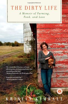 The Dirty Life: A Memoir of Farming, Food, and Love [Paperback]  Kristin Kimball (Author)