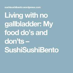 Living with no gallbladder: My food do's and don'ts – SushiSushiBento