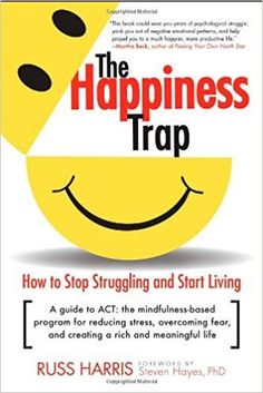The Happiness Trap: How to Stop Struggling and Start Living: A Guide to ACT: the mindfulness-based program for reducing stress, overcoming fear, and creating a rich and meaningful life - 04.09.2017 #OvercomingFearGuide