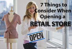 Know the 7 things you need to consider if you are thinking of opening a retail store for business http://www.powerhomebiz.com/starting-a-business/business-types/thinking-opening-a-store.htm