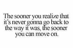 Sooner the better.  Sometimes you can't hold on to the past hoping for a better future.