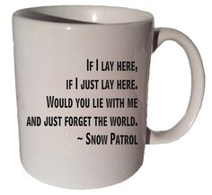 Click here to purchase this item https://www.etsy.com/listing/204169497/if-i-lay-here-snow-patrol-quote-11-oz?ref=shop_home_active_16 IF I LAY HERE Snow Patrol quote 11 oz coffee tea by CoffeeMugCup snow patrol chasing cars lyrics coffee mug