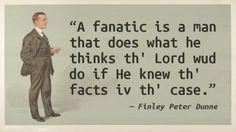 Finley Peter Dunne - Fanatic