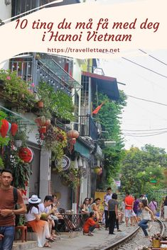 10 ting du bør få med deg i Hanoi på din Vietnam reise Travel Guides, Travel Tips, Travel Through Europe, Hanoi Vietnam, Wanderlust, Street View, Travel Advice, Travel Hacks