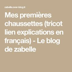 Mes premières chaussettes (tricot lien explications en français) - Le blog de zabelle
