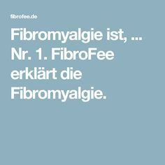 Fibromyalgie ist, ... Nr. 1. FibroFee erklärt die Fibromyalgie.