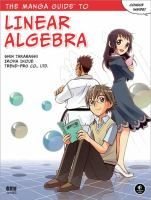 The Manga Guide to Linear Algebra - by Shin Takahashi, Iroha Inoue, Trend-pro Co. Ltd. Follow along as Reiji tutors Misa, from the absolute basics of linear algebra through mind-bending operations like performing linear transformations, calculating determinants, and finding eigenvectors and eigenvalues.