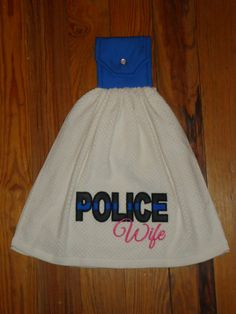 Check out this item in my Etsy shop https://www.etsy.com/listing/400153069/police-wife-embroidered-kitchen-towel