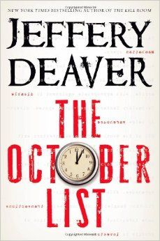 "The October List by Jeffery Deaver -  Two days ago, Gabriela's life was normal. Then, out of the blue, she gets word that her six-year-old daughter has been taken. She's given an ultimatum: pay half a million dollars and find a mysterious document known as the ""October List"" within 30 hours, or she'll never see her child again."