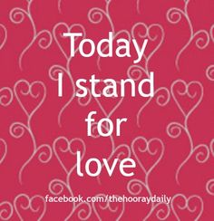 Today, I stand for love. #thehooraydaily #affirmations