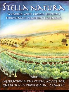 Stella Natura Biodynamic Planting Calendar 2018. Includes in depth essays & planting guides for the home gardener or professional who wants to work with the rhythms of nature.