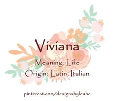 Baby Girl Name: Viviana. Meaning: Life. Origin: Latin, Italian.