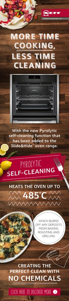 Cleaning up even the worst oven spills and messes is simple and hassle-free with the NEFF Pyrolytic self-cleaning oven. No chemical cleaners necessary! To find out more about the NEFF Collection, visit www.neff.co.uk/slideandhide