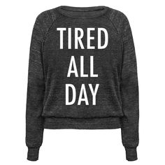 Tired All Day - Living that sleepy life. Show that you're tired all day with this funny shirt.