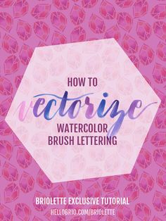 Become a Briolette and learn how to vectorize watercolor brush lettering with an in-depth tutorial post and video!