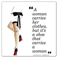 A woman carries her clothes, but it's a shoe that carries a woman!