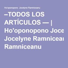–TODOS LOS ARTÍCULOS —   Ho'oponopono Jocelyne Ramniceanu