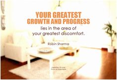 Your greatest growth and progress lies in the area of your greatest discomfort. - Robin Sharma #quote #determination #perseverance #growth