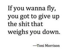 Words of wisdom from Toni Morrison- love that she says it like it is.