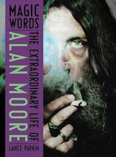 Magic Words: the Extraordinary Life of Alan Moore -- Lance Parkin